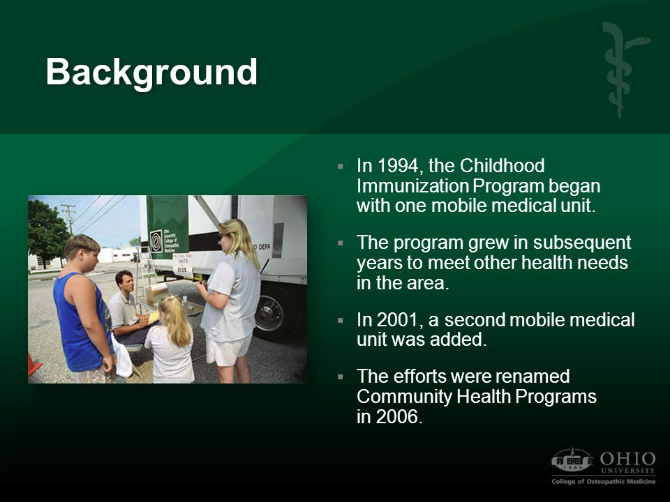 Background  In 1994, the Childhood Immunization Program began with one mobile medical unit.  The program grew in subsequent years to meet other heal