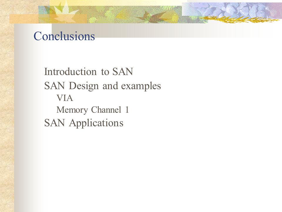 Conclusions Introduction to SAN SAN Design and examples VIA Memory Channel 1 SAN Applications