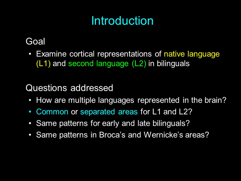Introduction Goal Examine cortical representations of native language (L1) and second language (L2) in bilinguals Questions addressed How are multiple