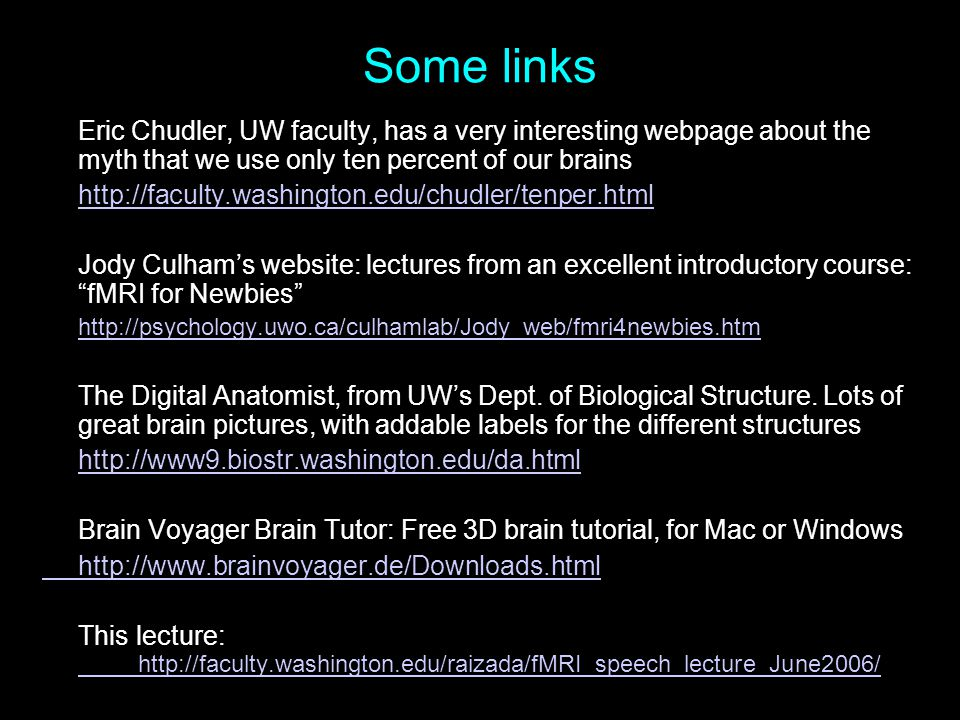 Some links Eric Chudler, UW faculty, has a very interesting webpage about the myth that we use only ten percent of our brains http://faculty.washingto
