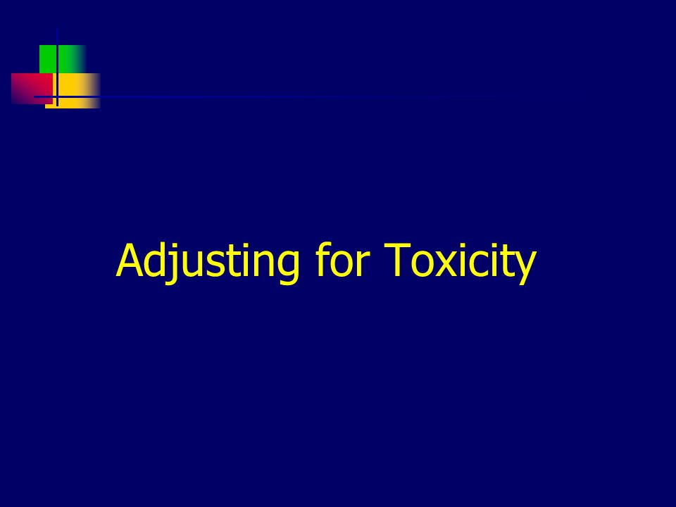 Adjusting for Toxicity