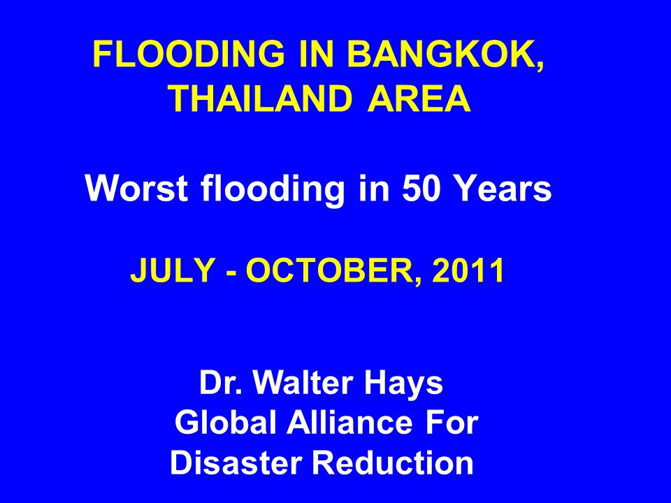 FLOODING IN BANGKOK, THAILAND AREA Worst flooding in 50 Years JULY - OCTOBER, 2011 Dr.