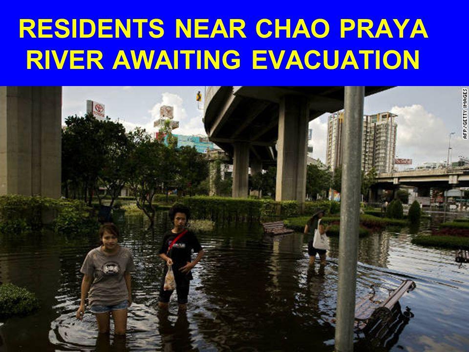 RESIDENTS NEAR CHAO PRAYA RIVER AWAITING EVACUATION