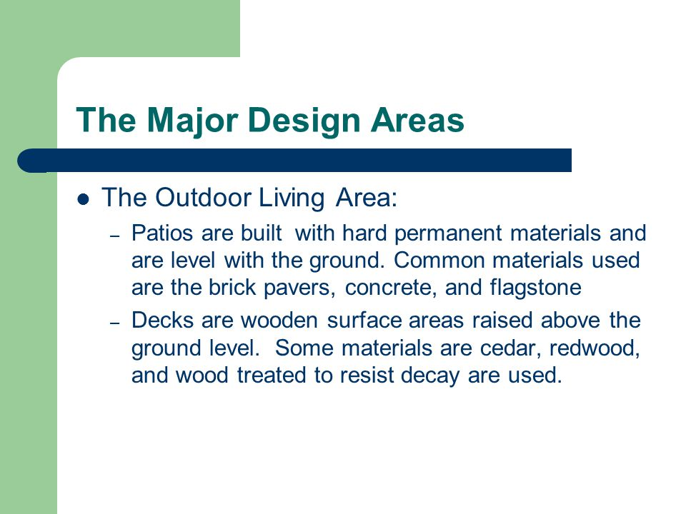 The Major Design Areas The Outdoor Living Area: – Patios are built with hard permanent materials and are level with the ground.