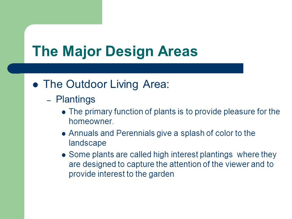 The Major Design Areas The Outdoor Living Area: – Plantings The primary function of plants is to provide pleasure for the homeowner.