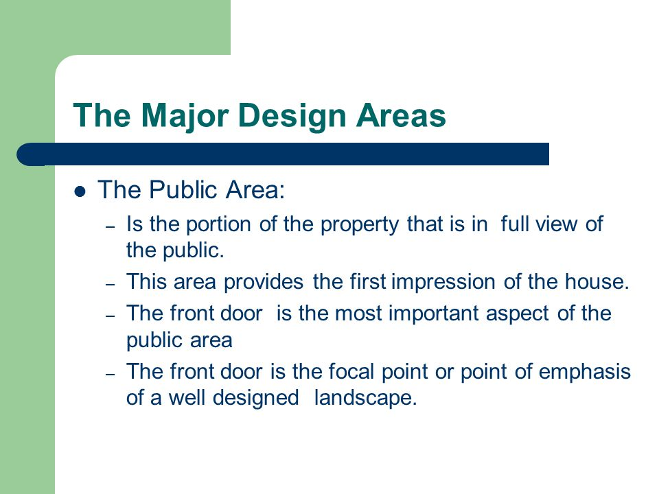 The Major Design Areas The Public Area: – Is the portion of the property that is in full view of the public.