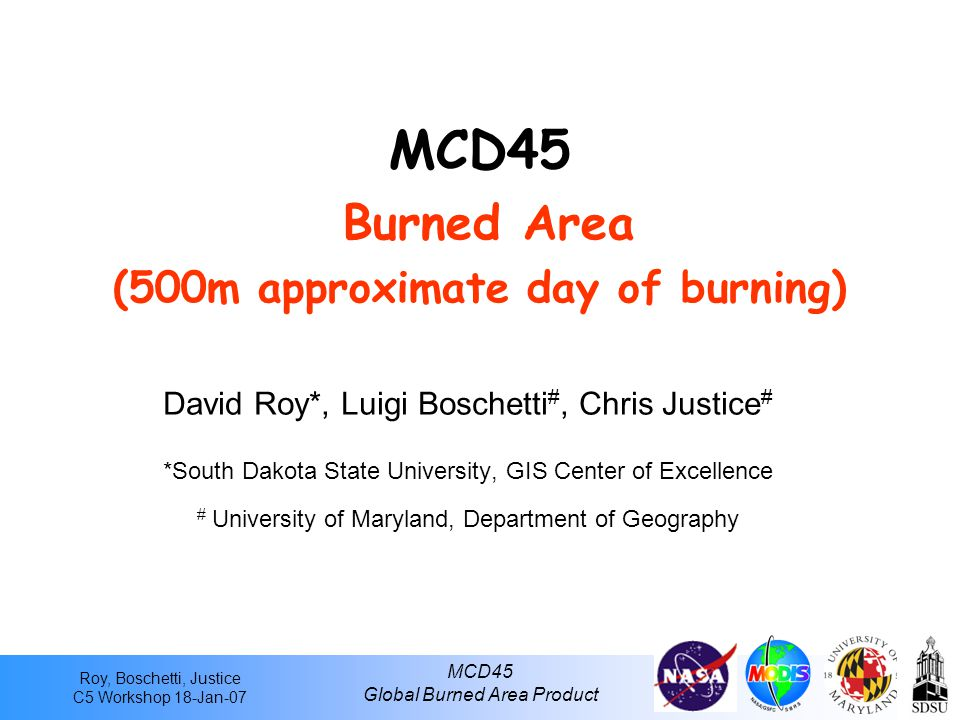 Roy, Boschetti, Justice C5 Workshop 18-Jan-07 MCD45 Global Burned Area Product A closer look at the monthly product… MCD45A1 Data Structure SDS gap_range2 : gap duration 1 16