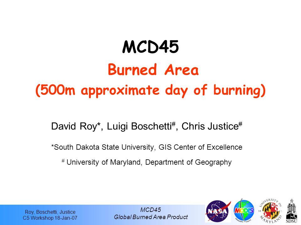 Roy, Boschetti, Justice C5 Workshop 18-Jan-07 MCD45 Global Burned Area Product 500m burned areas 5 months 2002 Zambia/Zimbabwe 650*500km Product Example