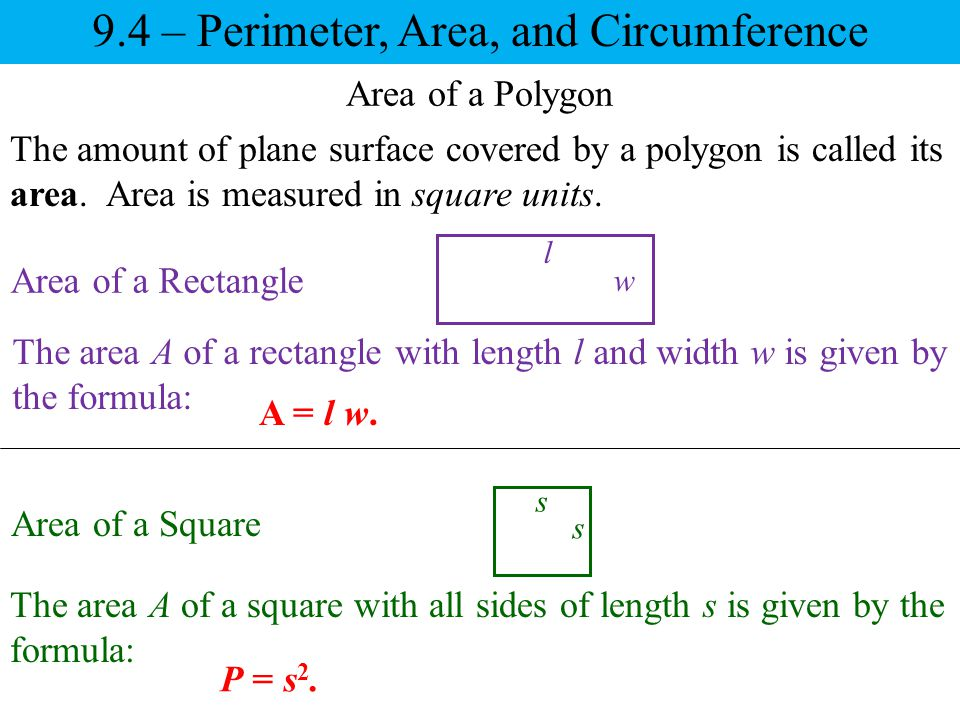 9.4 – Perimeter, Area, and Circumference Area of a Parallelogram The area A of a parallelogram with height h and base b is given by the formula: b h A = bh.
