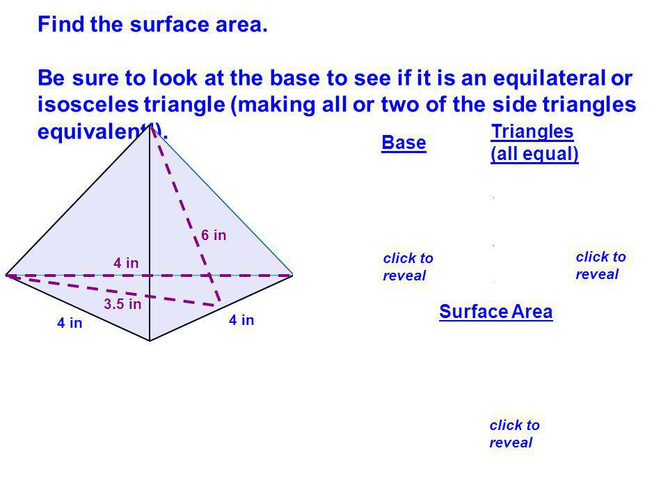 42Which has a greater Surface Area, a square pyramid with a base edge of 8 in and a height of 4 in or a cube with an edge of 5 in.