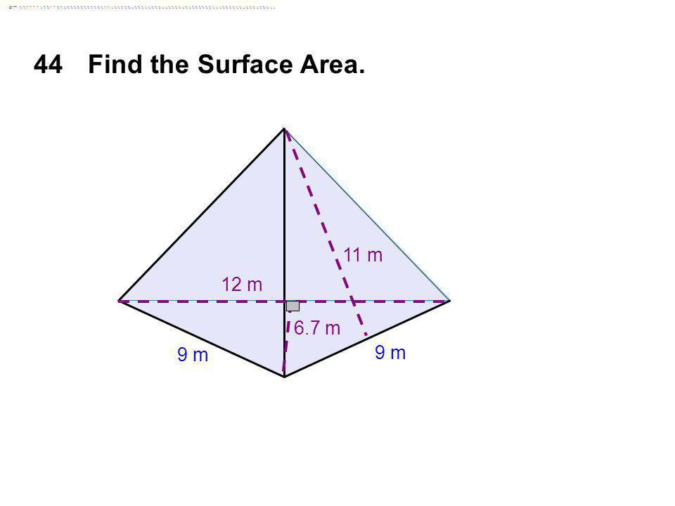 44Find the Surface Area. 9 m 12 m 11 m 6.7 m