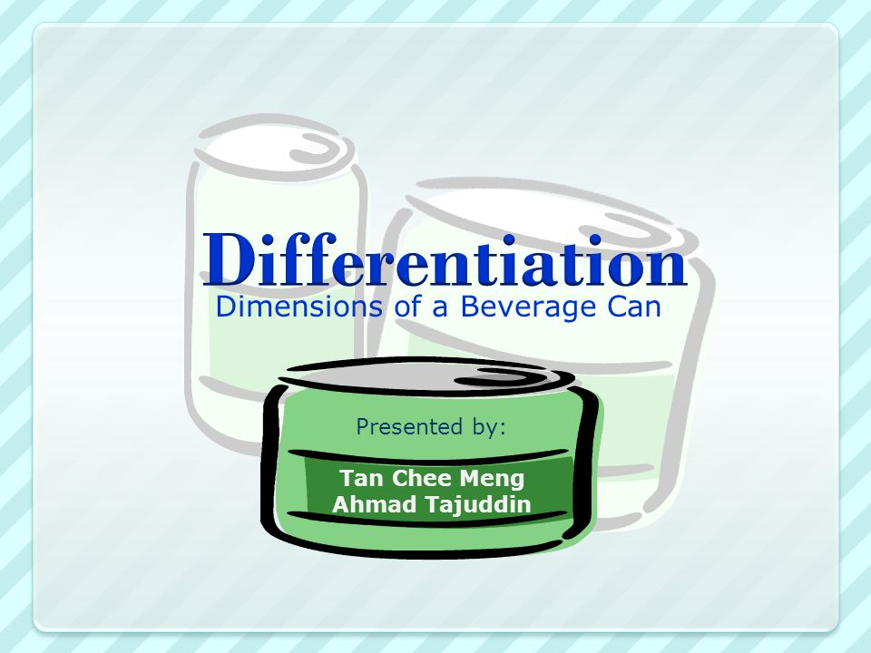 Dimensions of a Beverage Can Presented by: Tan Chee Meng Ahmad Tajuddin