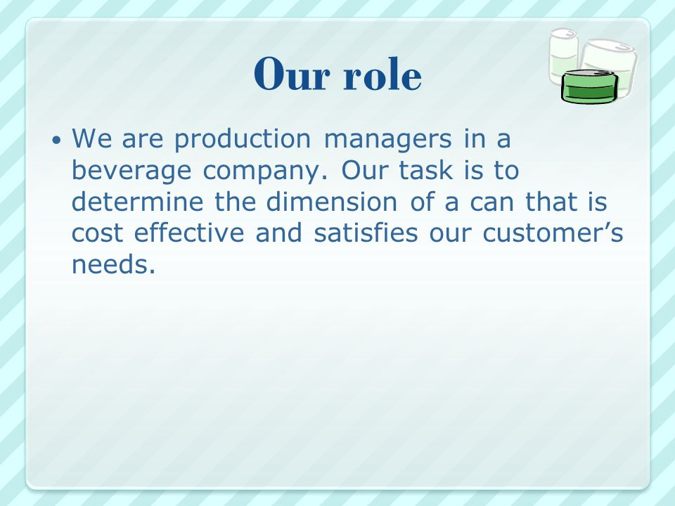 Our role We are production managers in a beverage company.
