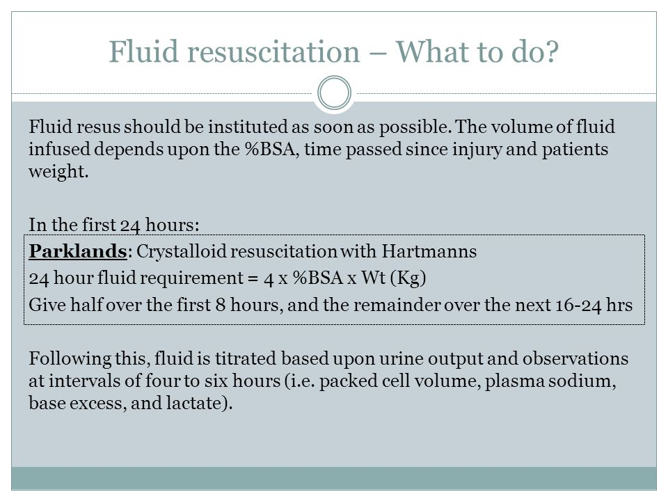 Fluid resuscitation – Important points a) The least amount of fluid necessary to maintain adequate organ perfusion should be given b) The volume infused should be continually titrated to avoid both under- and over-resuscitation Resuscitation should be continuously assessed and adjusted according to urine output, pulse, blood pressure, capillary return, consciousness, haematocrit and respiratory rate.