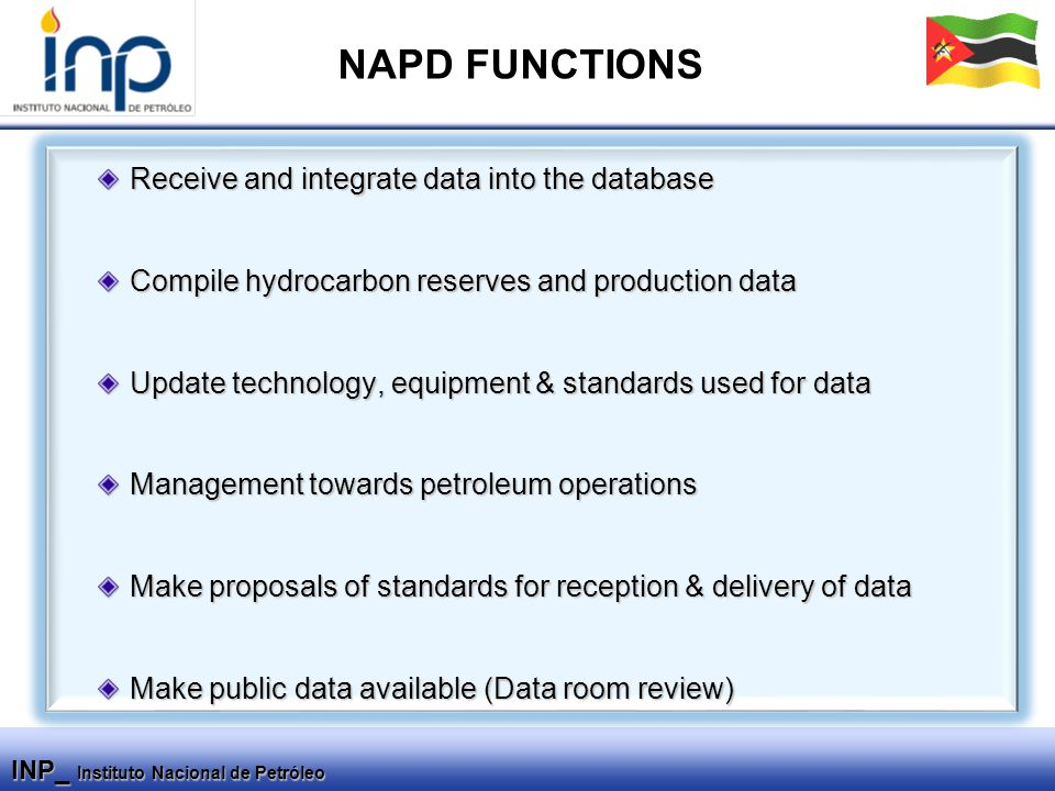 INP_ Instituto Nacional de Petróleo Receive and integrate data into the database Compile hydrocarbon reserves and production data Update technology, e