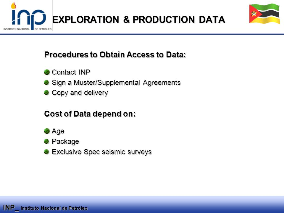 INP_ Instituto Nacional de Petróleo EXPLORATION & PRODUCTION DATA Procedures to Obtain Access to Data: Contact INP Contact INP Sign a Muster/Supplemen