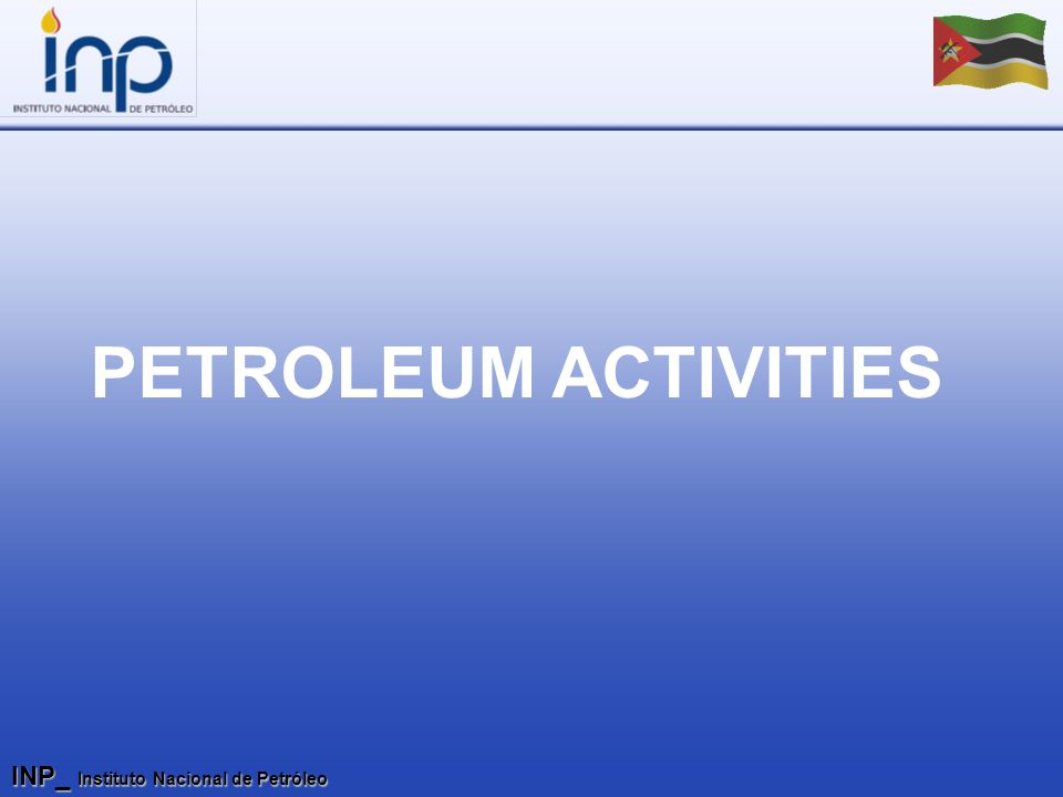INP_ Instituto Nacional de Petróleo PETROLEUM ACTIVITIES
