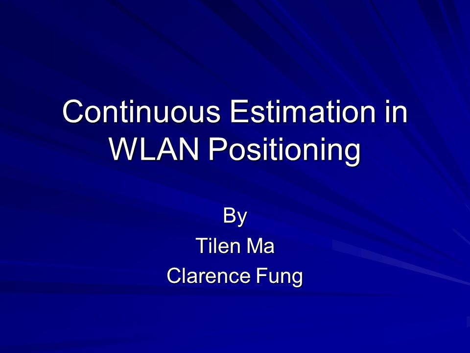 Continuous Estimation in WLAN Positioning By Tilen Ma Clarence Fung
