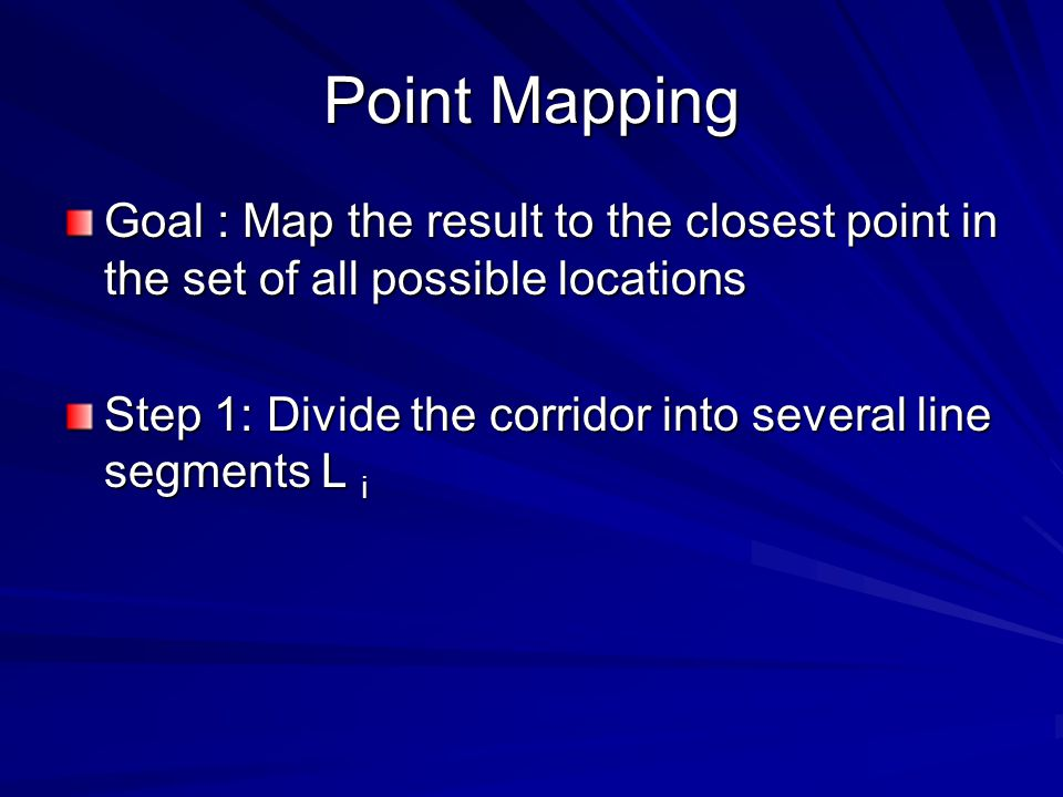 Point Mapping Goal : Map the result to the closest point in the set of all possible locations Step 1: Divide the corridor into several line segments L i