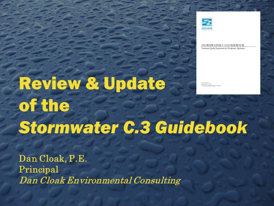 Review & Update of the Stormwater C.3 Guidebook Dan Cloak, P.E.