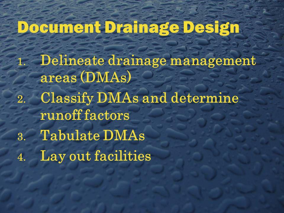 Document Drainage Design 1. Delineate drainage management areas (DMAs) 2.