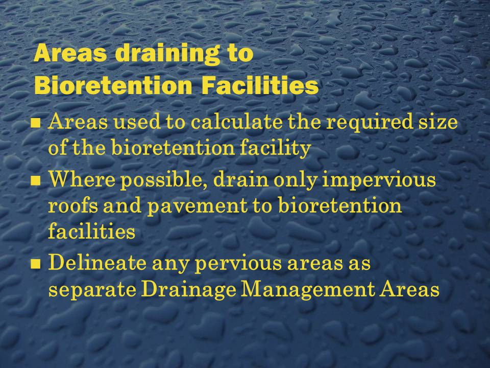 Areas draining to Bioretention Facilities Areas used to calculate the required size of the bioretention facility Where possible, drain only impervious