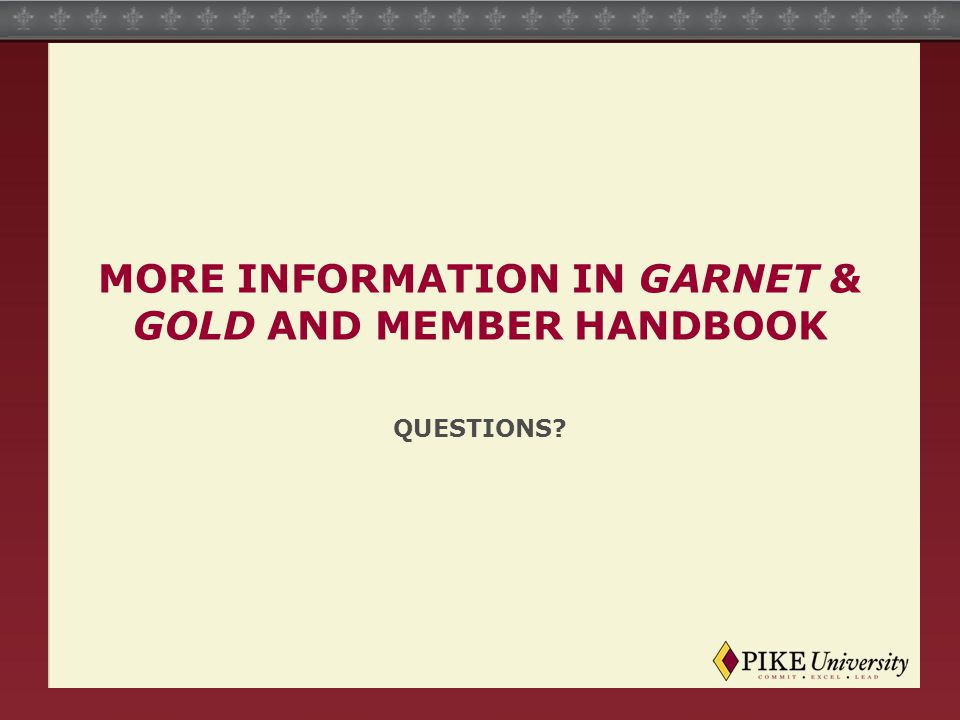 MORE INFORMATION IN GARNET & GOLD AND MEMBER HANDBOOK QUESTIONS?