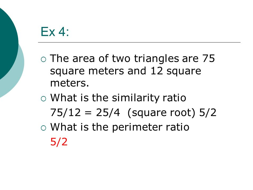 Ex 4:  The area of two triangles are 75 square meters and 12 square meters.