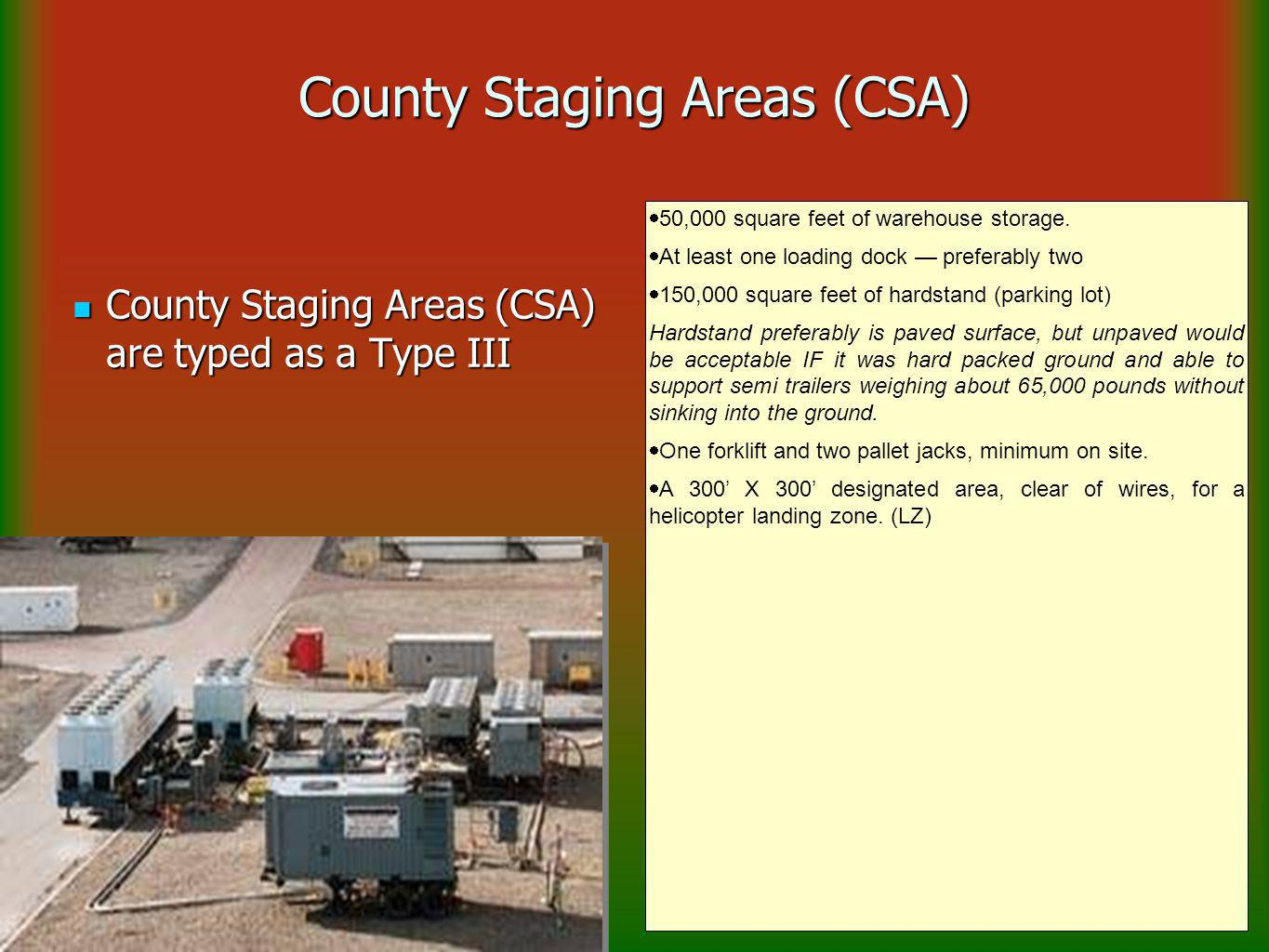 County Staging Areas (CSA) County Staging Areas (CSA) are typed as a Type III County Staging Areas (CSA) are typed as a Type III  50,000 square feet of warehouse storage.