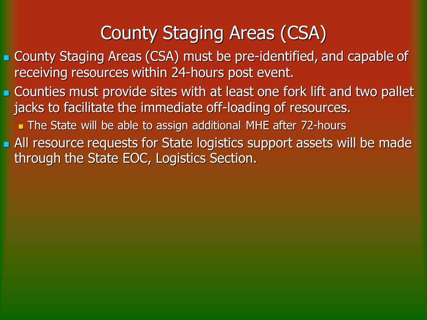 County Staging Areas (CSA) County Staging Areas (CSA) must be pre-identified, and capable of receiving resources within 24-hours post event.