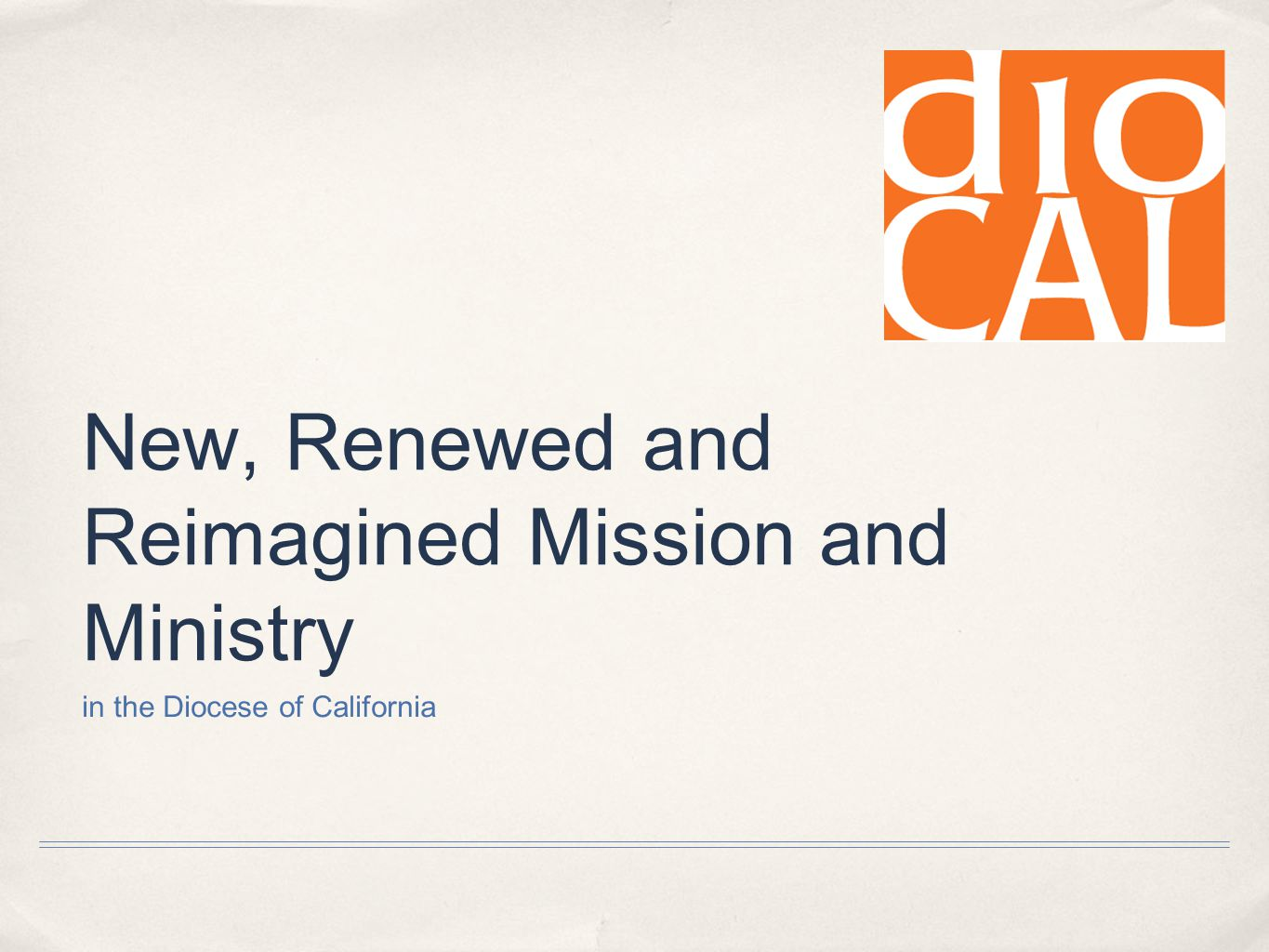New, Renewed and Reimagined Mission and Ministry in the Diocese of California