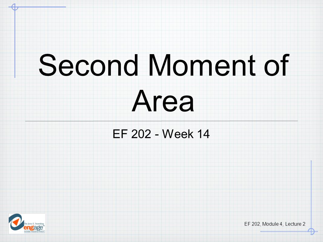 EF 202, Module 4, Lecture 2 Second Moment of Area EF 202 - Week 14