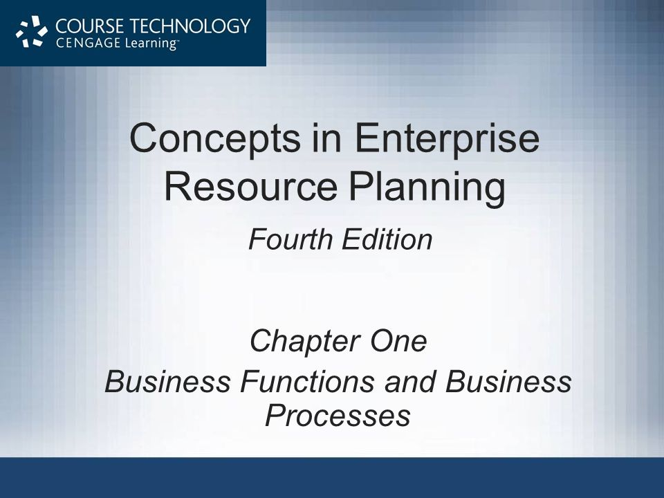 Concepts in Enterprise Resource Planning Fourth Edition Chapter One Business Functions and Business Processes
