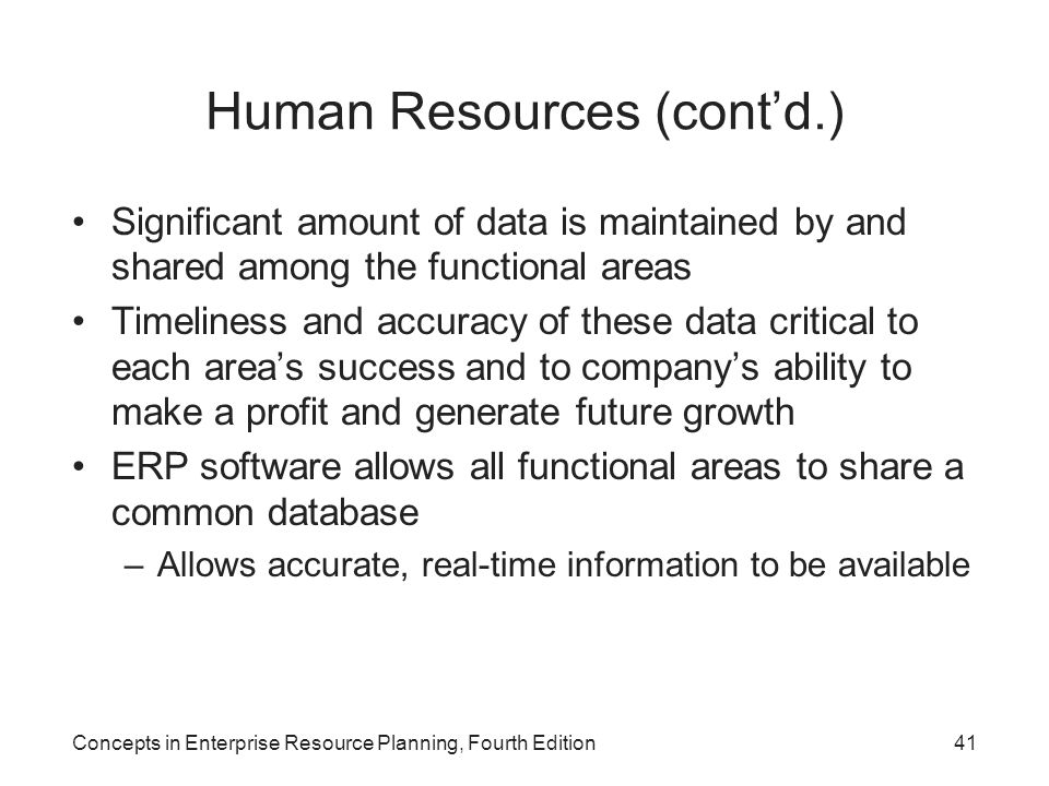 Concepts in Enterprise Resource Planning, Fourth Edition41 Human Resources (cont'd.) Significant amount of data is maintained by and shared among the
