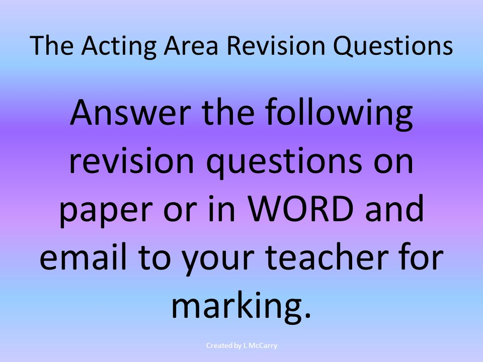 The Acting Area Revision Questions Answer the following revision questions on paper or in WORD and email to your teacher for marking.