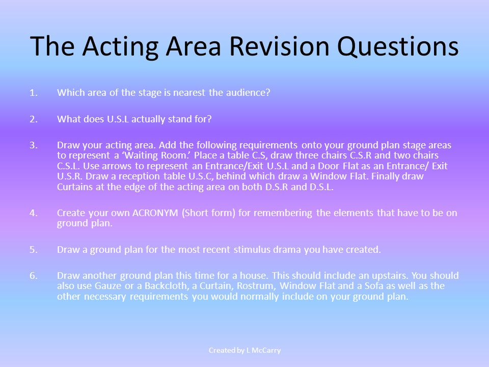 The Acting Area Revision Questions 1.Which area of the stage is nearest the audience.