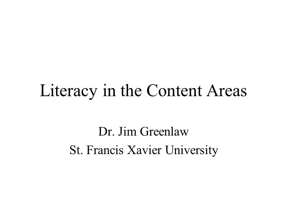 Literacy in the Content Areas Dr. Jim Greenlaw St. Francis Xavier University