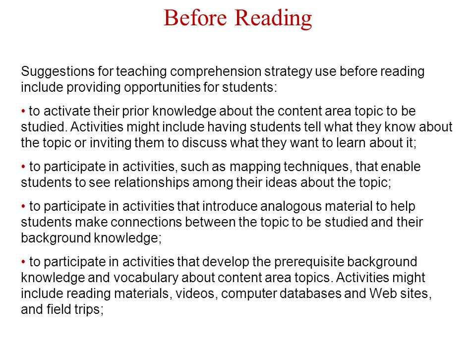Before Reading Suggestions for teaching comprehension strategy use before reading include providing opportunities for students: to activate their prio