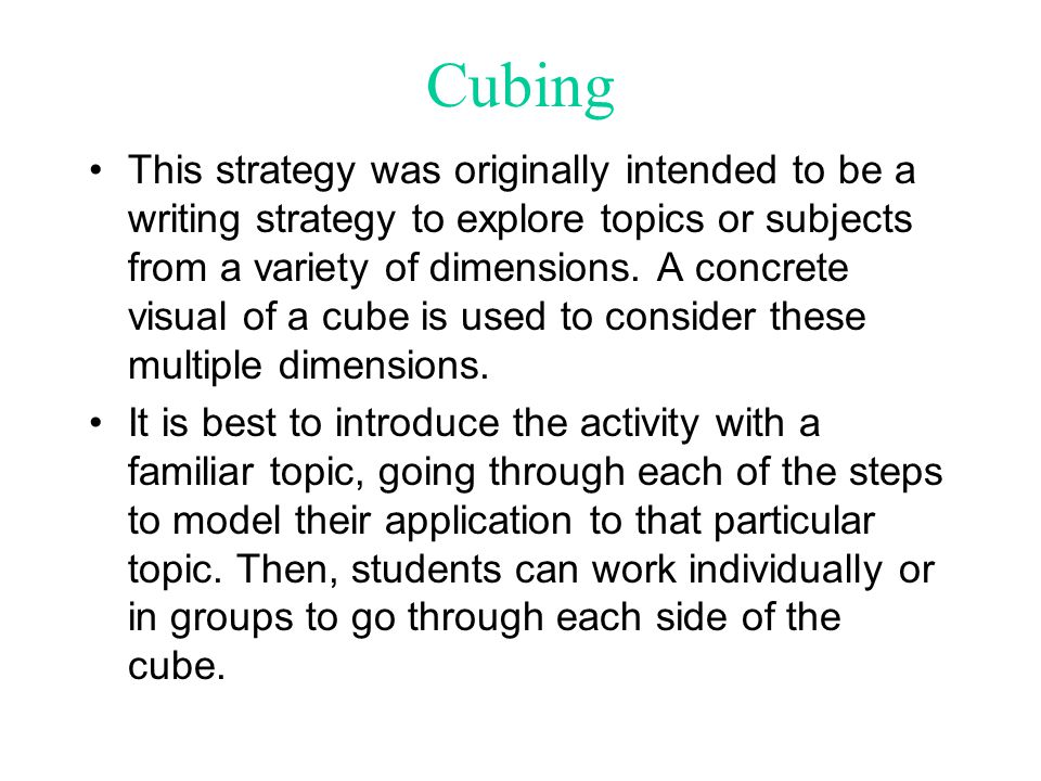 Cubing This strategy was originally intended to be a writing strategy to explore topics or subjects from a variety of dimensions. A concrete visual of