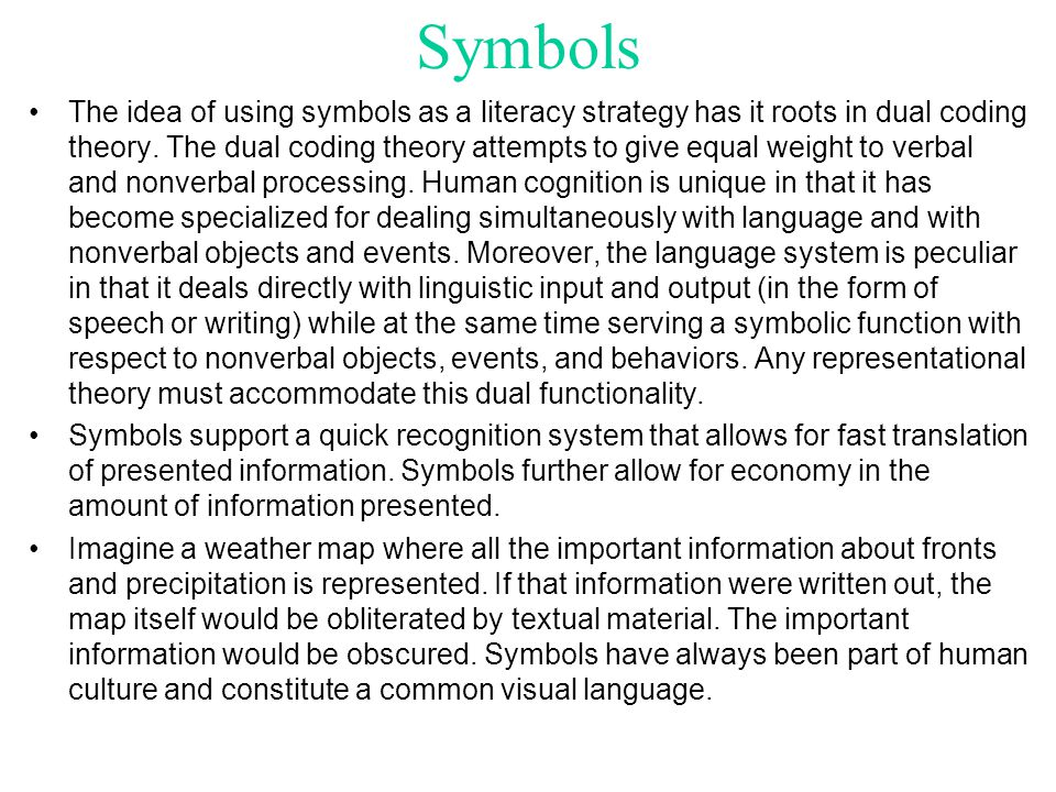 Symbols The idea of using symbols as a literacy strategy has it roots in dual coding theory. The dual coding theory attempts to give equal weight to v