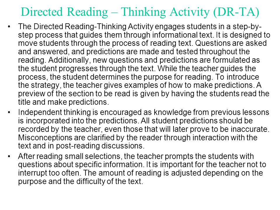 Directed Reading – Thinking Activity (DR-TA) The Directed Reading-Thinking Activity engages students in a step-by- step process that guides them throu