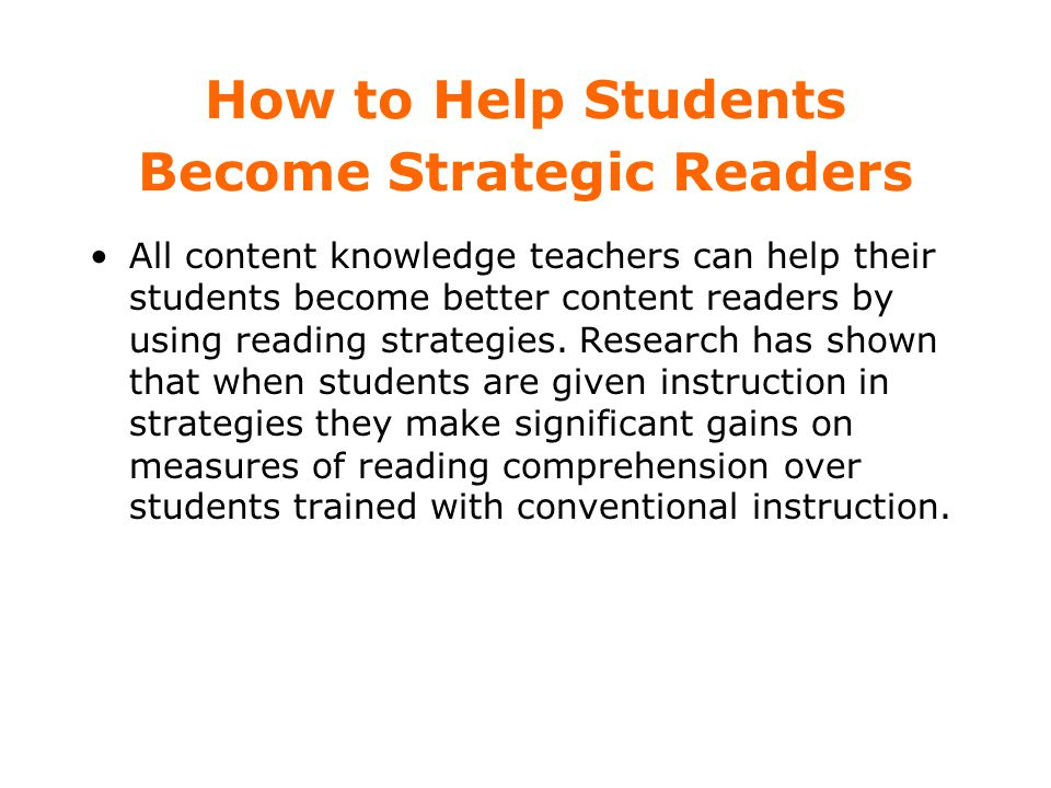 During Reading Suggestions for teaching comprehension strategy use during reading include providing opportunities for students: to construct mental images of the content they are reading; to reflect on and monitor their understanding of text as they read; to participate in self-questioning activities that require them to clarify and monitor their comprehension as they proceed through text.
