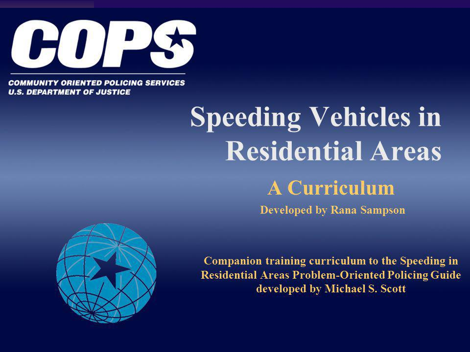 Speeding Vehicles in Residential Areas A Curriculum Developed by Rana Sampson Companion training curriculum to the Speeding in Residential Areas Probl