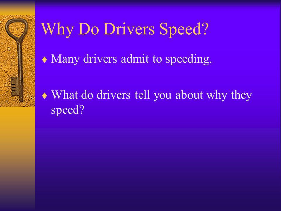 Why Do Drivers Speed?  Many drivers admit to speeding.  What do drivers tell you about why they speed?