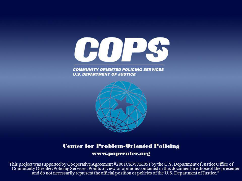 Center for Problem-Oriented Policing www.popcenter.org This project was supported by Cooperative Agreement #2001CKWXK051 by the U.S. Department of Jus