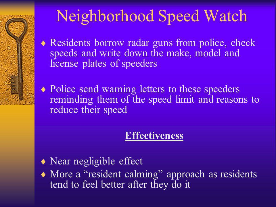 Neighborhood Speed Watch  Residents borrow radar guns from police, check speeds and write down the make, model and license plates of speeders  Polic