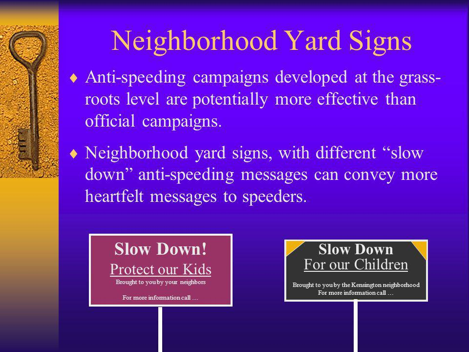 Neighborhood Yard Signs  Anti-speeding campaigns developed at the grass- roots level are potentially more effective than official campaigns.  Neighb