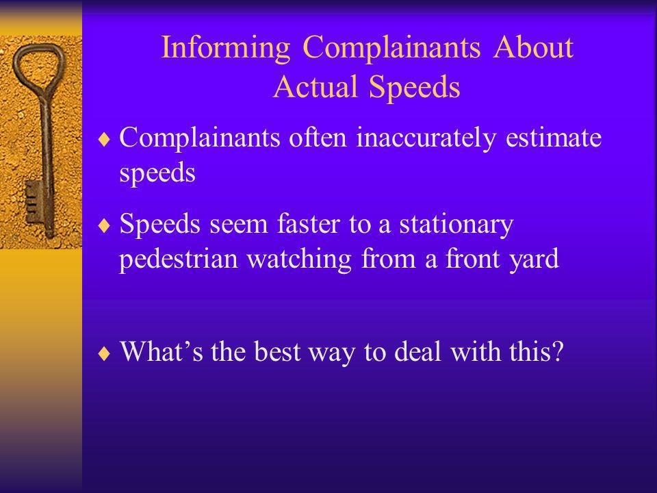 Informing Complainants About Actual Speeds  Complainants often inaccurately estimate speeds  Speeds seem faster to a stationary pedestrian watching