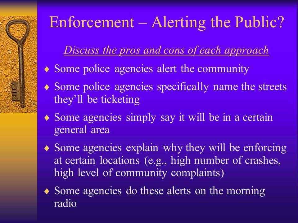 Enforcement – Alerting the Public? Discuss the pros and cons of each approach  Some police agencies alert the community  Some police agencies specif