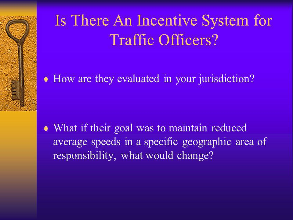 Is There An Incentive System for Traffic Officers?  How are they evaluated in your jurisdiction?  What if their goal was to maintain reduced average